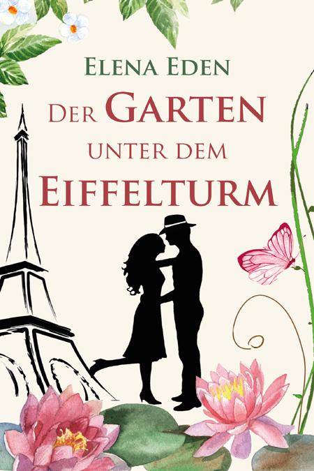 Der Garten uunter dem Eiffelturm. Titelbild des Liebesromans von Elena Eden