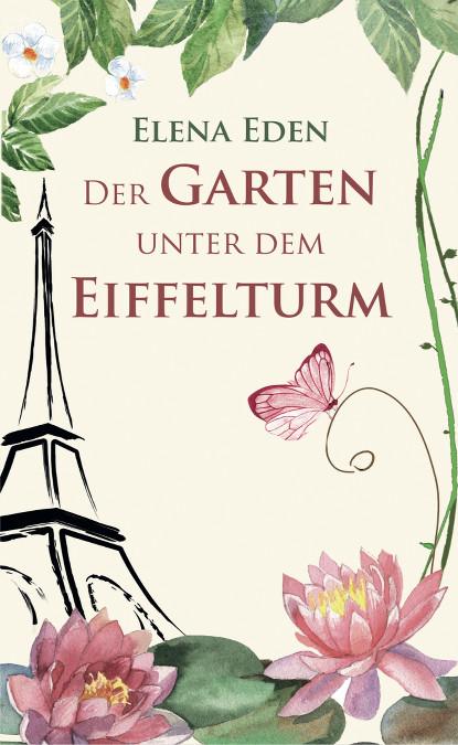Coverbild Gartenroman Der Garten unter dem Eiffelturm von Elena Eden